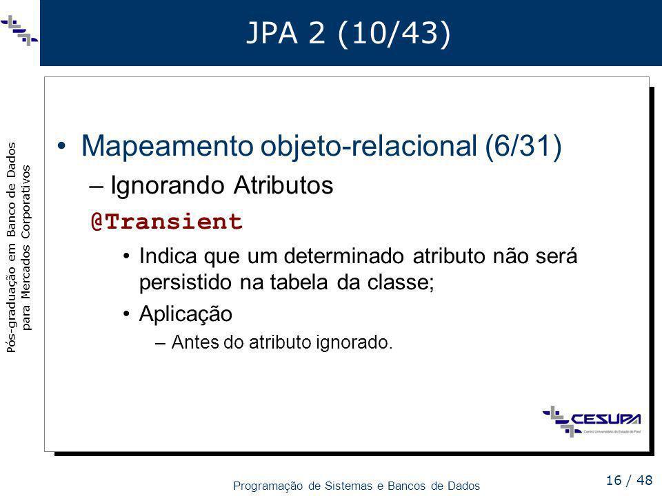 Pós-graduação em Banco de Dados para Mercados Corporativos Programação de Sistemas e Bancos de Dados 16 / 48 JPA 2 (10/43) Mapeamento objeto-relaciona