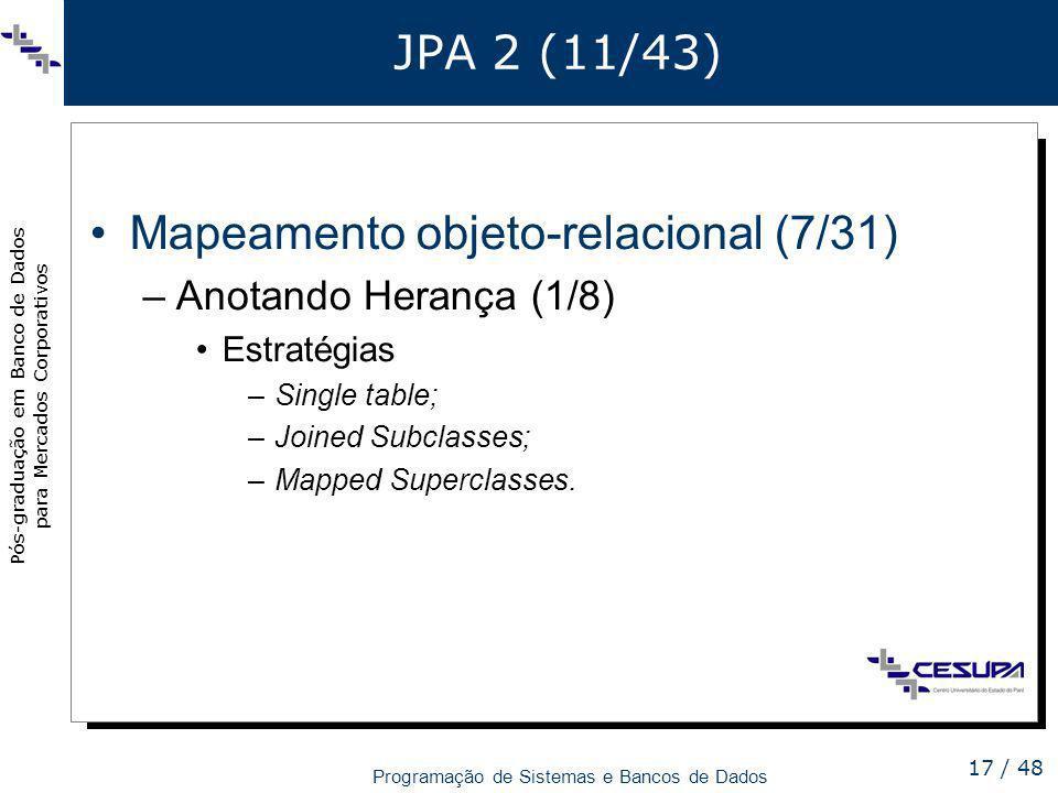 Pós-graduação em Banco de Dados para Mercados Corporativos Programação de Sistemas e Bancos de Dados 17 / 48 JPA 2 (11/43) Mapeamento objeto-relaciona