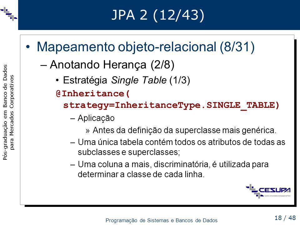 Pós-graduação em Banco de Dados para Mercados Corporativos Programação de Sistemas e Bancos de Dados 18 / 48 JPA 2 (12/43) Mapeamento objeto-relaciona