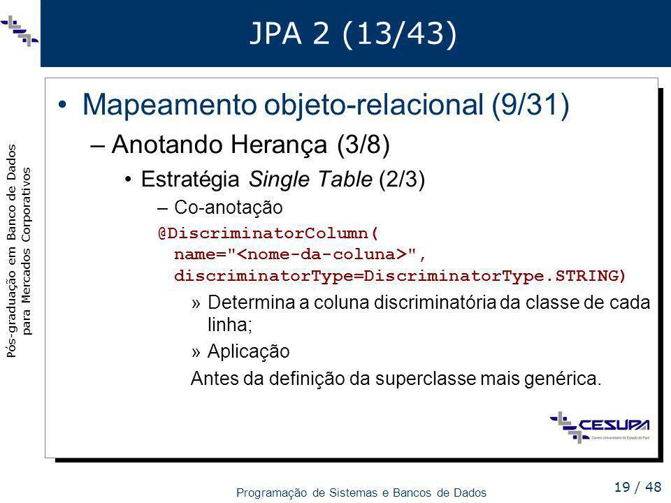 Pós-graduação em Banco de Dados para Mercados Corporativos Programação de Sistemas e Bancos de Dados 19 / 48 JPA 2 (13/43) Mapeamento objeto-relaciona
