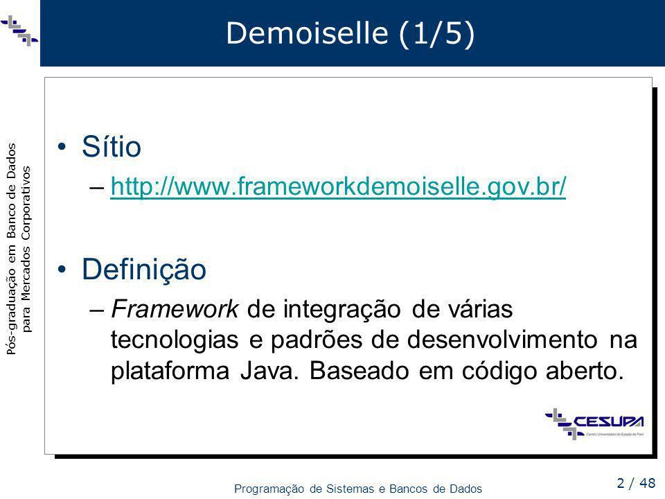 Pós-graduação em Banco de Dados para Mercados Corporativos Programação de Sistemas e Bancos de Dados 2 / 48 Demoiselle (1/5) Sítio –http://www.framewo