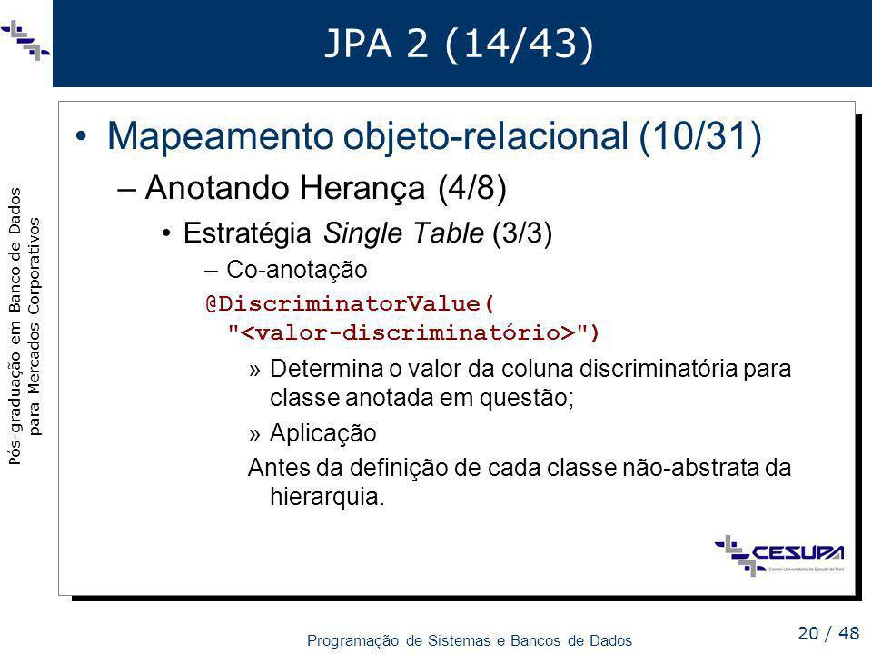 Pós-graduação em Banco de Dados para Mercados Corporativos Programação de Sistemas e Bancos de Dados 20 / 48 JPA 2 (14/43) Mapeamento objeto-relaciona