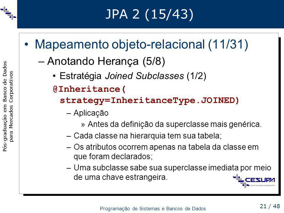 Pós-graduação em Banco de Dados para Mercados Corporativos Programação de Sistemas e Bancos de Dados 21 / 48 JPA 2 (15/43) Mapeamento objeto-relaciona