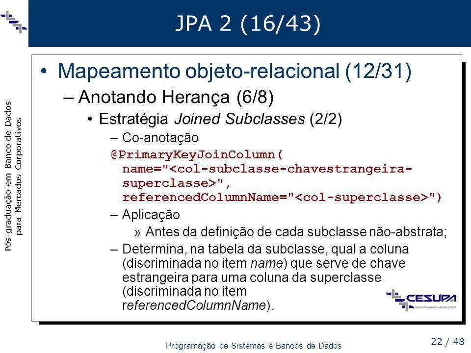 Pós-graduação em Banco de Dados para Mercados Corporativos Programação de Sistemas e Bancos de Dados 22 / 48 JPA 2 (16/43) Mapeamento objeto-relaciona