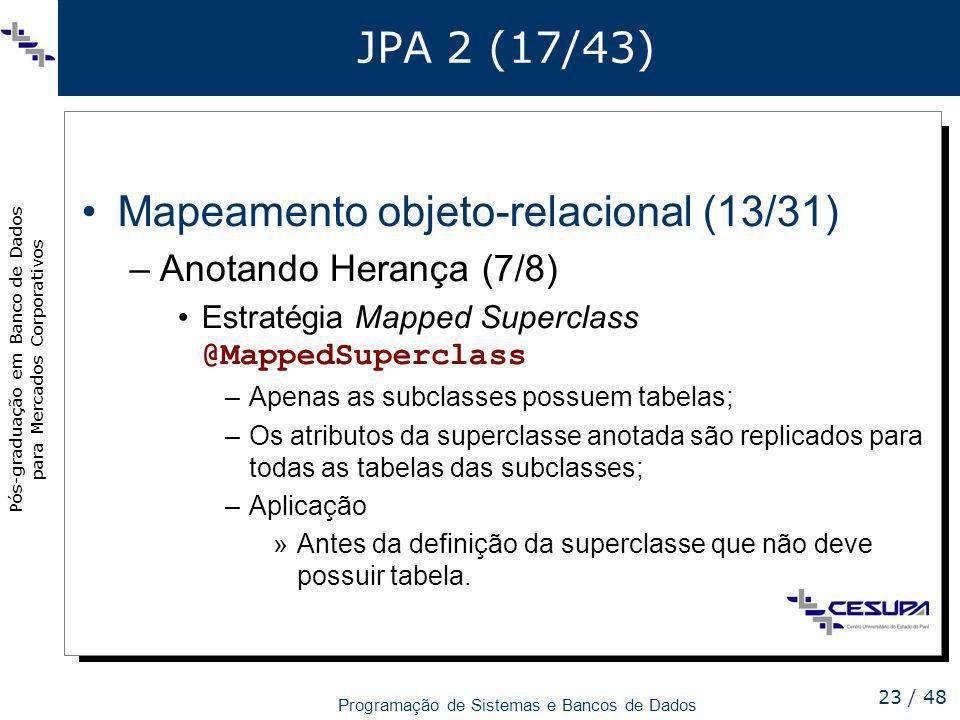 Pós-graduação em Banco de Dados para Mercados Corporativos Programação de Sistemas e Bancos de Dados 23 / 48 JPA 2 (17/43) Mapeamento objeto-relaciona