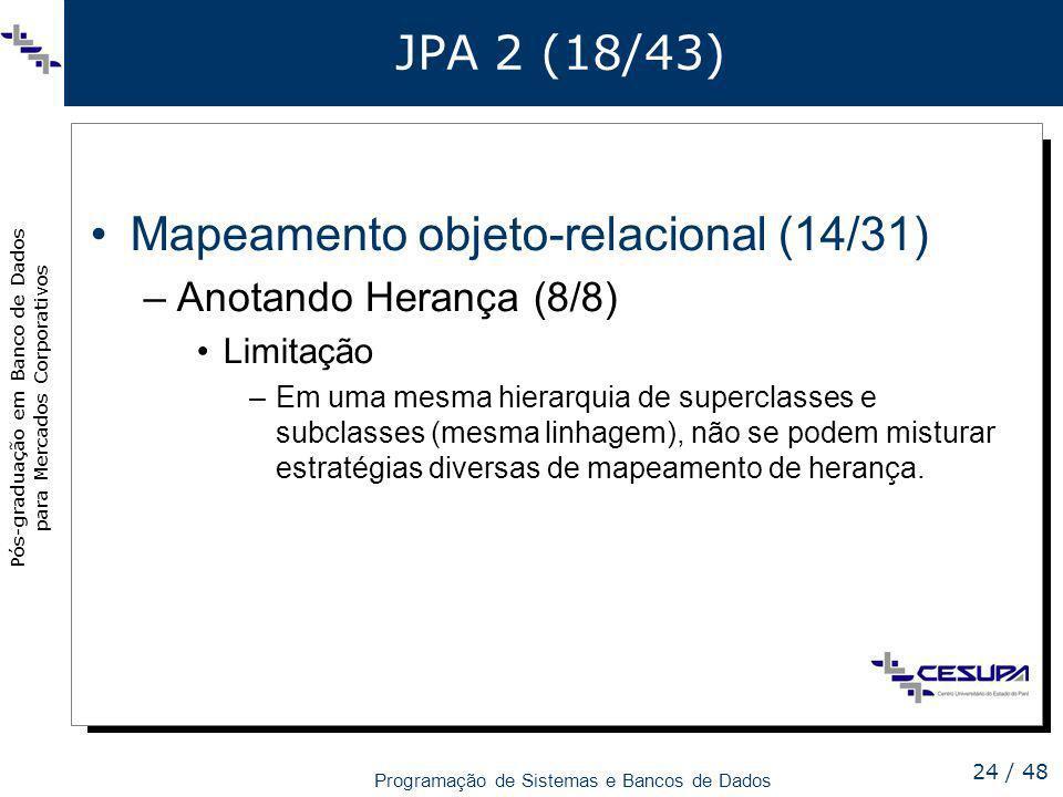 Pós-graduação em Banco de Dados para Mercados Corporativos Programação de Sistemas e Bancos de Dados 24 / 48 JPA 2 (18/43) Mapeamento objeto-relaciona