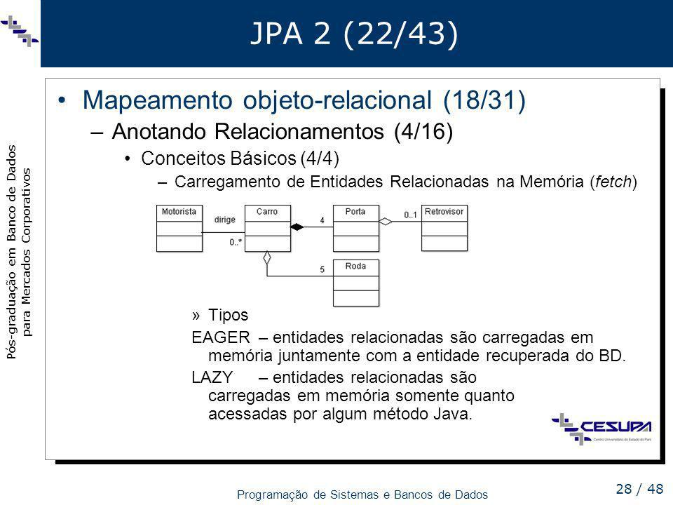 Pós-graduação em Banco de Dados para Mercados Corporativos Programação de Sistemas e Bancos de Dados 28 / 48 JPA 2 (22/43) Mapeamento objeto-relaciona