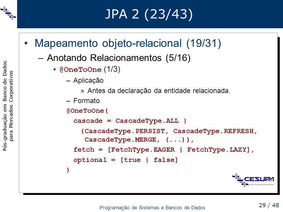 Pós-graduação em Banco de Dados para Mercados Corporativos Programação de Sistemas e Bancos de Dados 29 / 48 JPA 2 (23/43) Mapeamento objeto-relaciona
