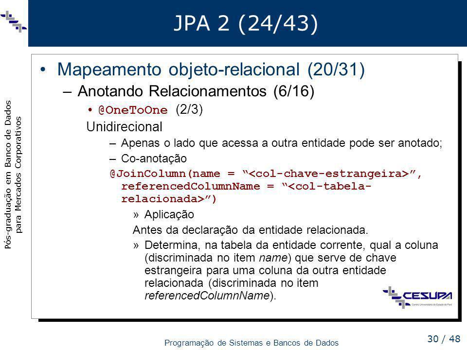 Pós-graduação em Banco de Dados para Mercados Corporativos Programação de Sistemas e Bancos de Dados 30 / 48 JPA 2 (24/43) Mapeamento objeto-relaciona