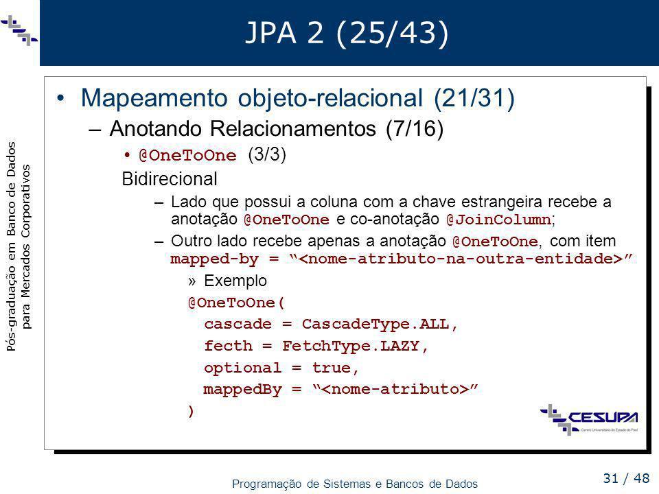 Pós-graduação em Banco de Dados para Mercados Corporativos Programação de Sistemas e Bancos de Dados 31 / 48 JPA 2 (25/43) Mapeamento objeto-relaciona