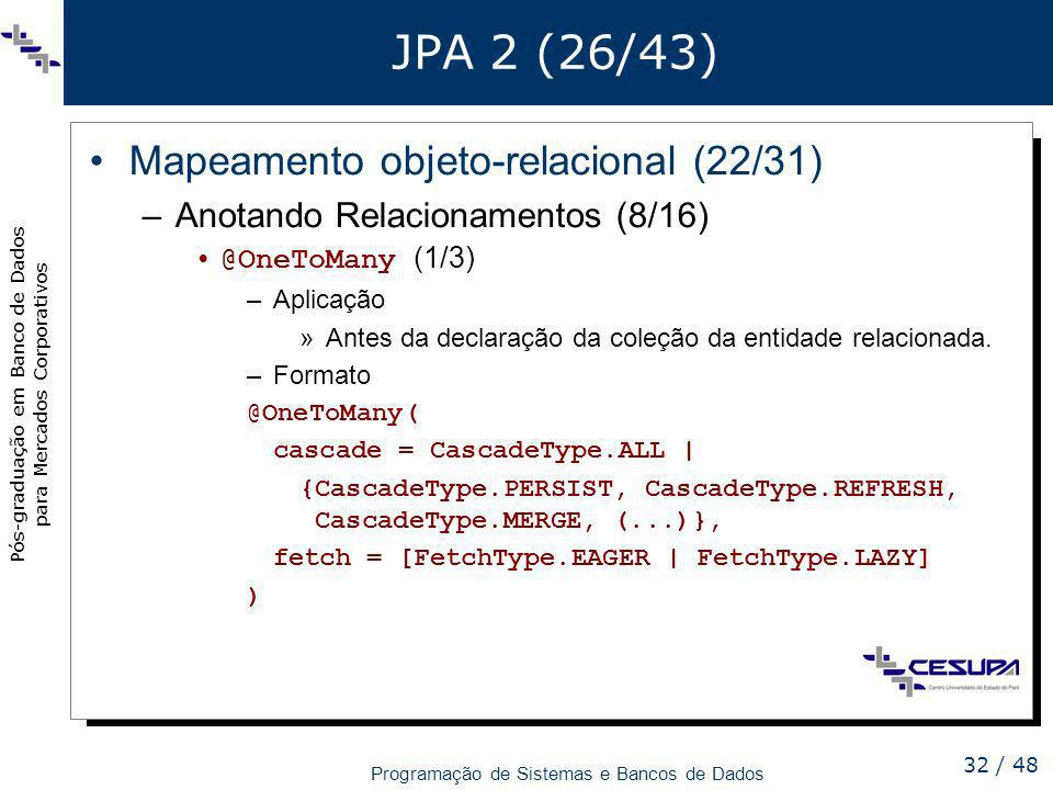 Pós-graduação em Banco de Dados para Mercados Corporativos Programação de Sistemas e Bancos de Dados 32 / 48 JPA 2 (26/43) Mapeamento objeto-relaciona