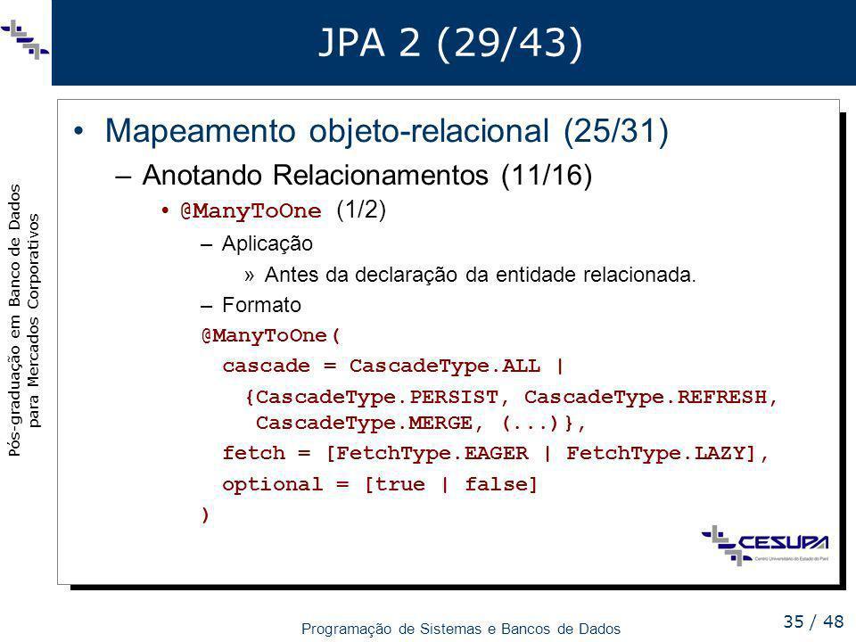 Pós-graduação em Banco de Dados para Mercados Corporativos Programação de Sistemas e Bancos de Dados 35 / 48 JPA 2 (29/43) Mapeamento objeto-relaciona