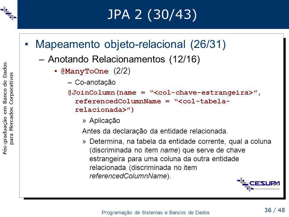 Pós-graduação em Banco de Dados para Mercados Corporativos Programação de Sistemas e Bancos de Dados 36 / 48 JPA 2 (30/43) Mapeamento objeto-relaciona