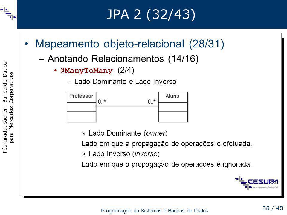 Pós-graduação em Banco de Dados para Mercados Corporativos Programação de Sistemas e Bancos de Dados 38 / 48 JPA 2 (32/43) Mapeamento objeto-relaciona