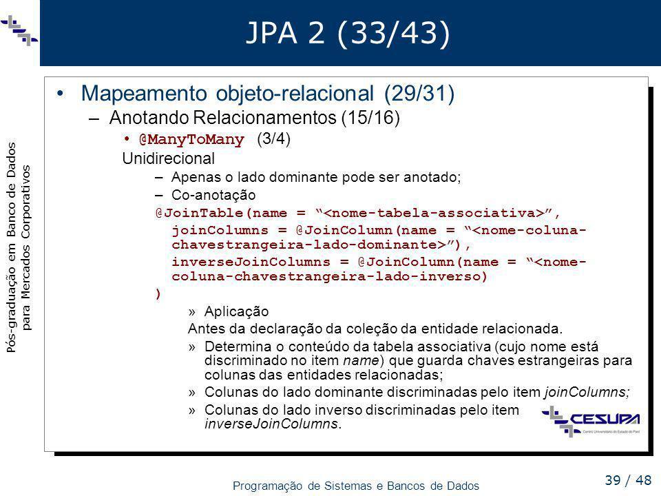Pós-graduação em Banco de Dados para Mercados Corporativos Programação de Sistemas e Bancos de Dados 39 / 48 JPA 2 (33/43) Mapeamento objeto-relaciona