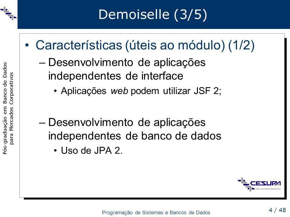 Pós-graduação em Banco de Dados para Mercados Corporativos Programação de Sistemas e Bancos de Dados 4 / 48 Demoiselle (3/5) Características (úteis ao