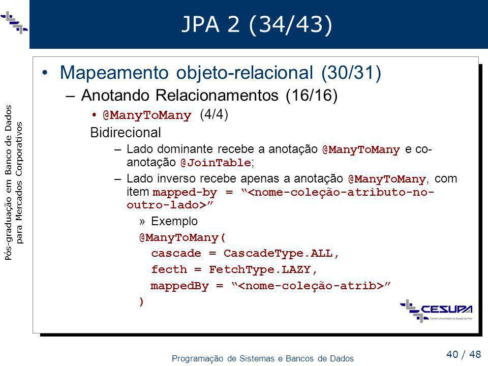 Pós-graduação em Banco de Dados para Mercados Corporativos Programação de Sistemas e Bancos de Dados 40 / 48 JPA 2 (34/43) Mapeamento objeto-relaciona
