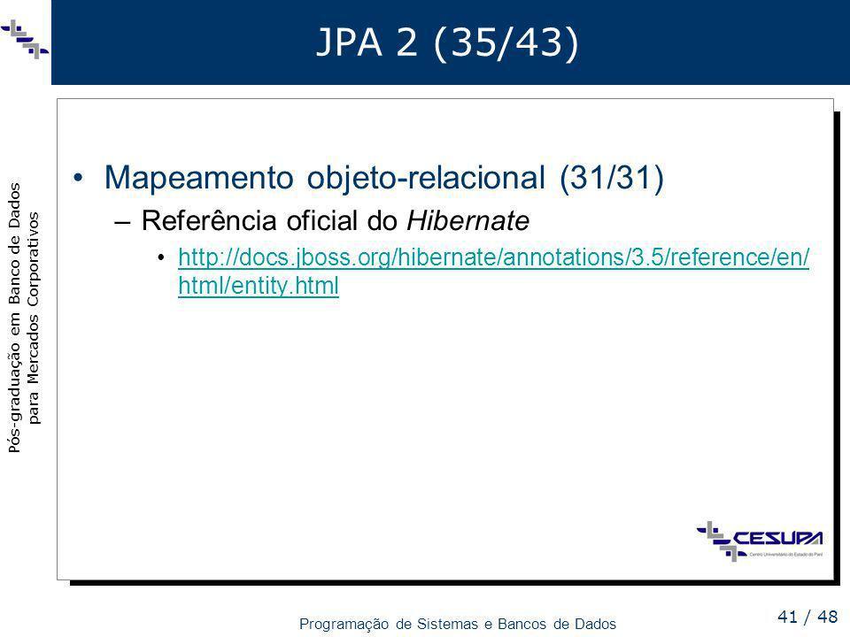 Pós-graduação em Banco de Dados para Mercados Corporativos Programação de Sistemas e Bancos de Dados 41 / 48 JPA 2 (35/43) Mapeamento objeto-relaciona