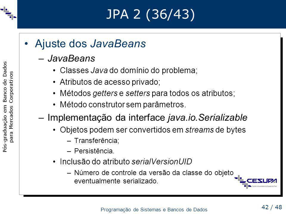 Pós-graduação em Banco de Dados para Mercados Corporativos Programação de Sistemas e Bancos de Dados 42 / 48 JPA 2 (36/43) Ajuste dos JavaBeans –JavaB