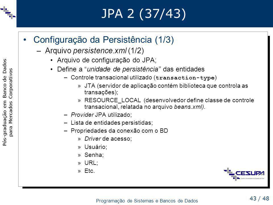 Pós-graduação em Banco de Dados para Mercados Corporativos Programação de Sistemas e Bancos de Dados 43 / 48 JPA 2 (37/43) Configuração da Persistênci