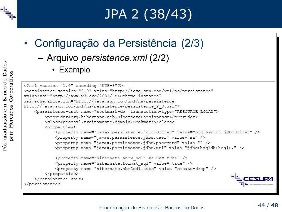 Pós-graduação em Banco de Dados para Mercados Corporativos Programação de Sistemas e Bancos de Dados 44 / 48 JPA 2 (38/43) Configuração da Persistênci