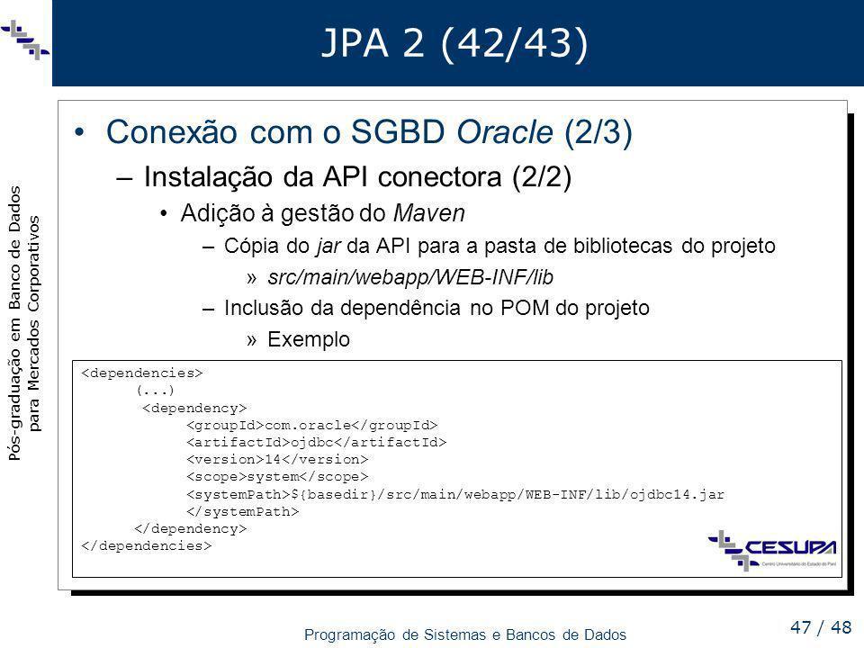 Pós-graduação em Banco de Dados para Mercados Corporativos Programação de Sistemas e Bancos de Dados 47 / 48 JPA 2 (42/43) Conexão com o SGBD Oracle (
