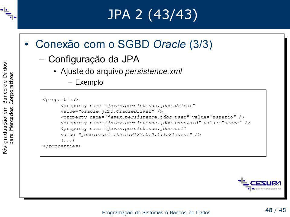 Pós-graduação em Banco de Dados para Mercados Corporativos Programação de Sistemas e Bancos de Dados 48 / 48 JPA 2 (43/43) Conexão com o SGBD Oracle (