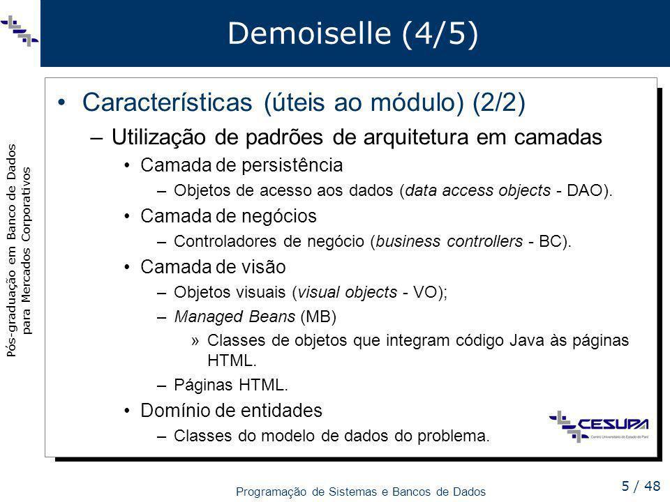 Pós-graduação em Banco de Dados para Mercados Corporativos Programação de Sistemas e Bancos de Dados 5 / 48 Demoiselle (4/5) Características (úteis ao