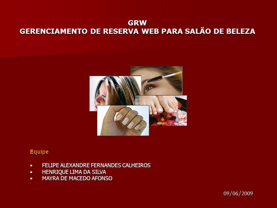 GRW GERENCIAMENTO DE RESERVA WEB PARA SALÃO DE BELEZA Equipe FELIPE ALEXANDRE FERNANDES CALHEIROS FELIPE ALEXANDRE FERNANDES CALHEIROS HENRIQUE LIMA D