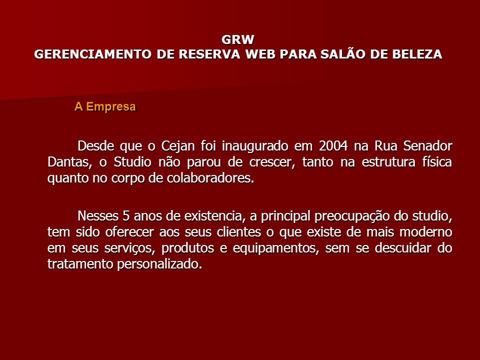 GRW GERENCIAMENTO DE RESERVA WEB PARA SALÃO DE BELEZA Desde que o Cejan foi inaugurado em 2004 na Rua Senador Dantas, o Studio não parou de crescer, t