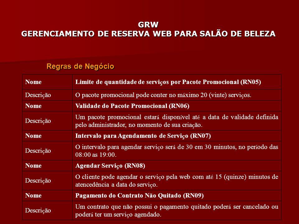 GRW GERENCIAMENTO DE RESERVA WEB PARA SALÃO DE BELEZA Regras de Negócio Nome Limite de quantidade de servi ç os por Pacote Promocional (RN05) Descri ç
