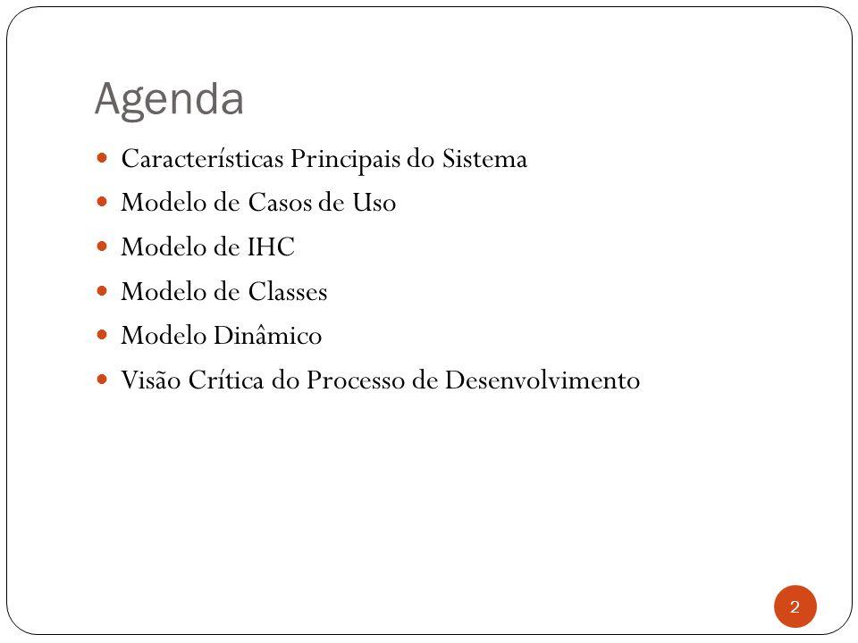 Agenda Características Principais do Sistema Modelo de Casos de Uso Modelo de IHC Modelo de Classes Modelo Dinâmico Visão Crítica do Processo de Desenvolvimento 2