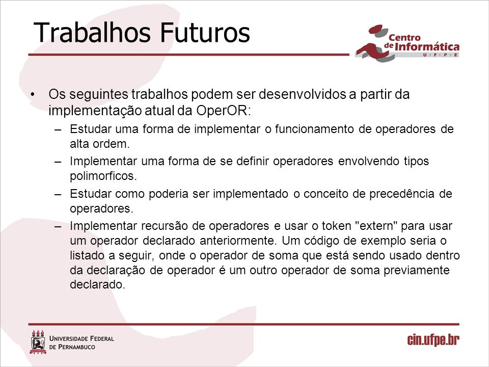 Trabalhos Futuros Os seguintes trabalhos podem ser desenvolvidos a partir da implementação atual da OperOR: –Estudar uma forma de implementar o funcionamento de operadores de alta ordem.