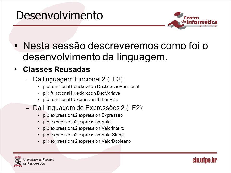 Desenvolvimento Nesta sessão descreveremos como foi o desenvolvimento da linguagem.