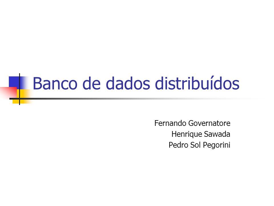 Banco de dados distribuídos Fernando Governatore Henrique Sawada Pedro Sol Pegorini