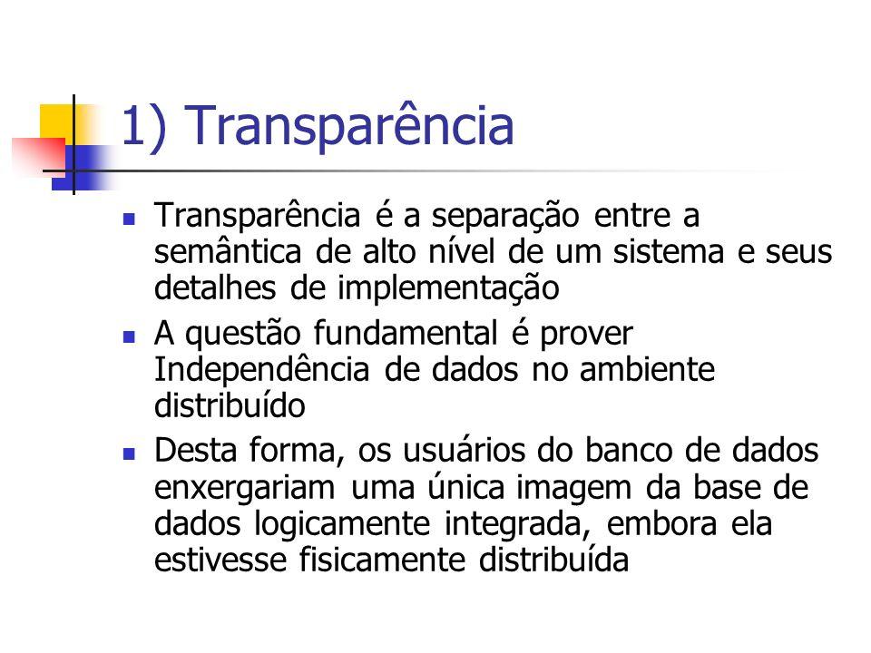 1) Transparência Transparência é a separação entre a semântica de alto nível de um sistema e seus detalhes de implementação A questão fundamental é pr