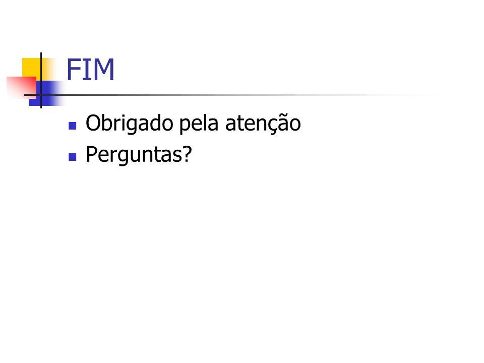 FIM Obrigado pela atenção Perguntas?