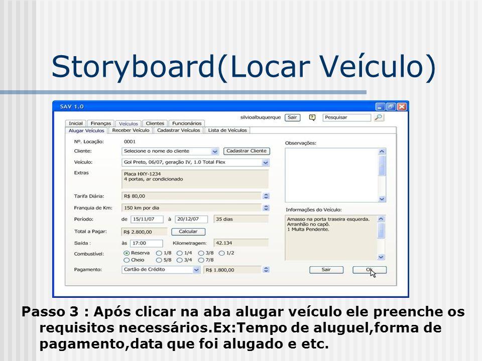 Storyboard(Locar Veículo) Passo 3 : Após clicar na aba alugar veículo ele preenche os requisitos necessários.Ex:Tempo de aluguel,forma de pagamento,da