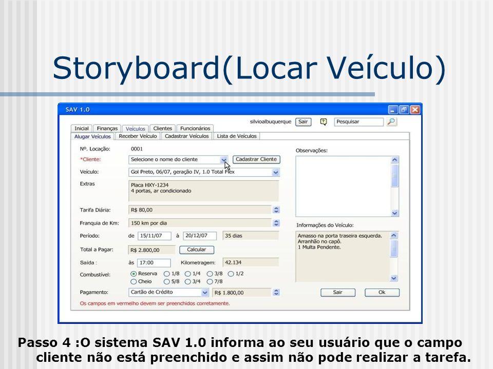 Storyboard(Locar Veículo) Passo 4 :O sistema SAV 1.0 informa ao seu usuário que o campo cliente não está preenchido e assim não pode realizar a tarefa
