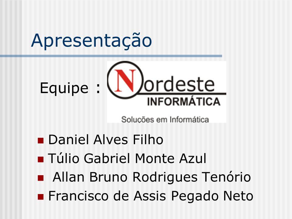 Apresentação Daniel Alves Filho Túlio Gabriel Monte Azul Allan Bruno Rodrigues Tenório Francisco de Assis Pegado Neto Equipe :