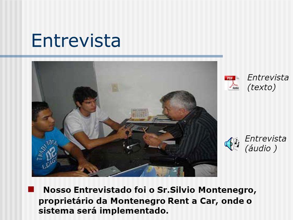Entrevista Nosso Entrevistado foi o Sr.Silvio Montenegro, proprietário da Montenegro Rent a Car, onde o sistema será implementado. Entrevista (áudio )
