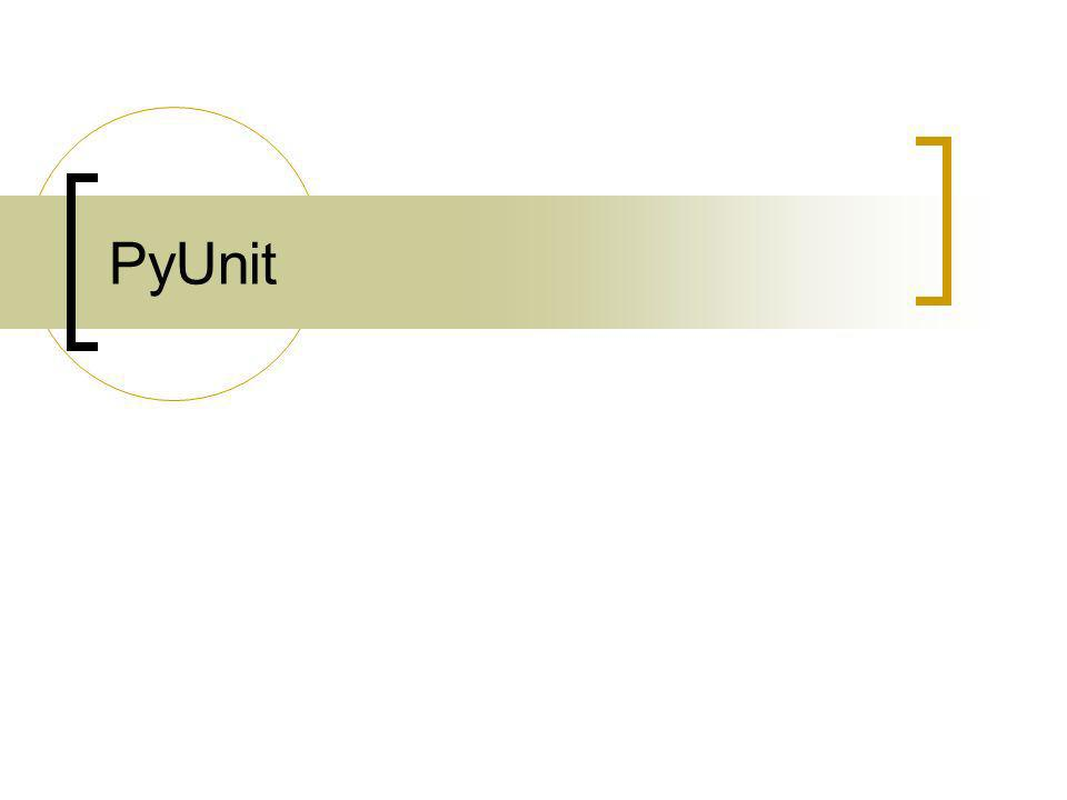 Assertions Problema: Se for necessário rodar o Python com otimização ligada os asserts típicos são pulados Solução: Usar os métodos do PyUnit