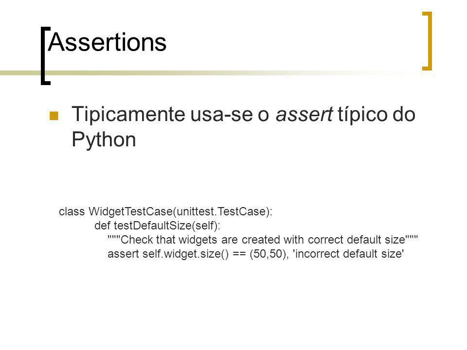 Assertions Tipicamente usa-se o assert típico do Python class WidgetTestCase(unittest.TestCase): def testDefaultSize(self):
