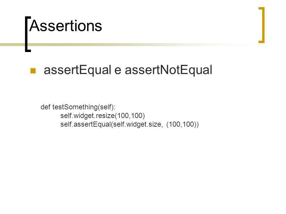 Assertions assertEqual e assertNotEqual def testSomething(self): self.widget.resize(100,100) self.assertEqual(self.widget.size, (100,100))