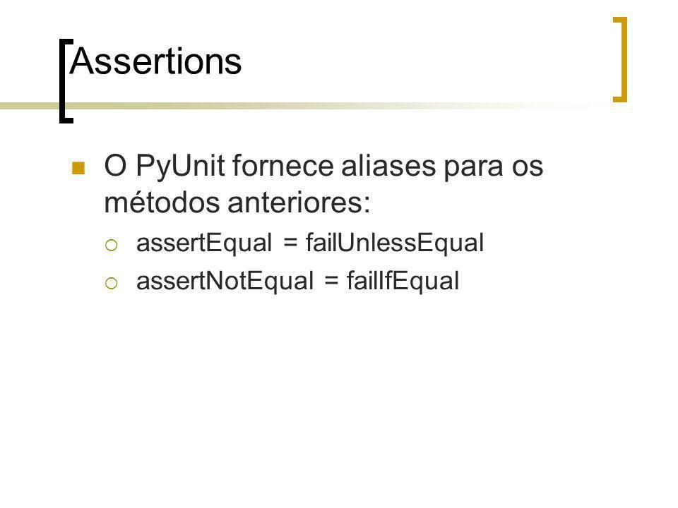 Assertions O PyUnit fornece aliases para os métodos anteriores: assertEqual = failUnlessEqual assertNotEqual = failIfEqual