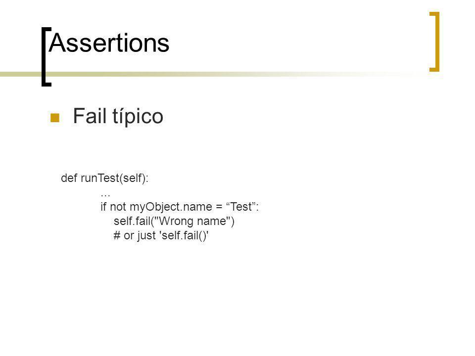 Assertions Fail típico def runTest(self):... if not myObject.name = Test: self.fail(