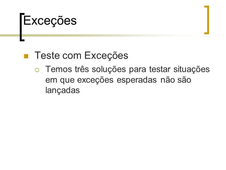 Exceções Teste com Exceções Temos três soluções para testar situações em que exceções esperadas não são lançadas