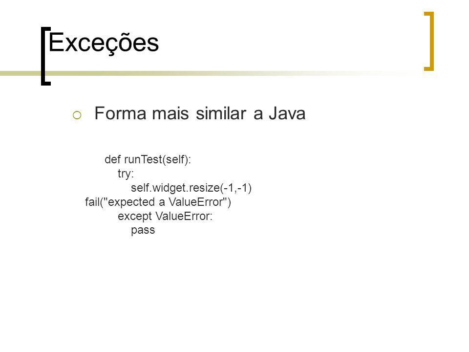 Exceções Forma mais similar a Java def runTest(self): try: self.widget.resize(-1,-1) fail( expected a ValueError ) except ValueError: pass
