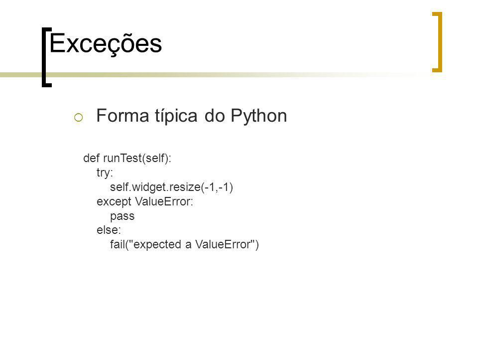 Exceções Forma típica do Python def runTest(self): try: self.widget.resize(-1,-1) except ValueError: pass else: fail( expected a ValueError )