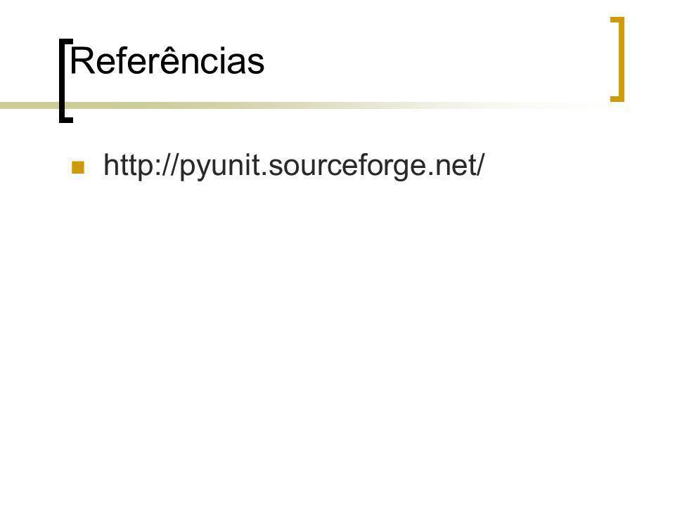 Referências http://pyunit.sourceforge.net/